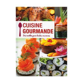 CUISINE GOURMANDE - DES RECETTES POUR TOUTES VOS ENVIES