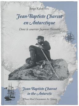 JEAN-BAPTISTE CHARCOT EN ANTARCTIQUE - Serge KAHN